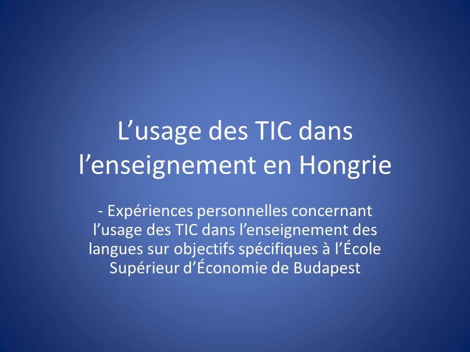 Lusage des TIC dans lenseignement en Hongrie - Expériences personnelles concernant lusage des TIC dans lenseignement des langues sur objectifs spécifiques à lÉcole Supérieur dÉconomie de Budapest