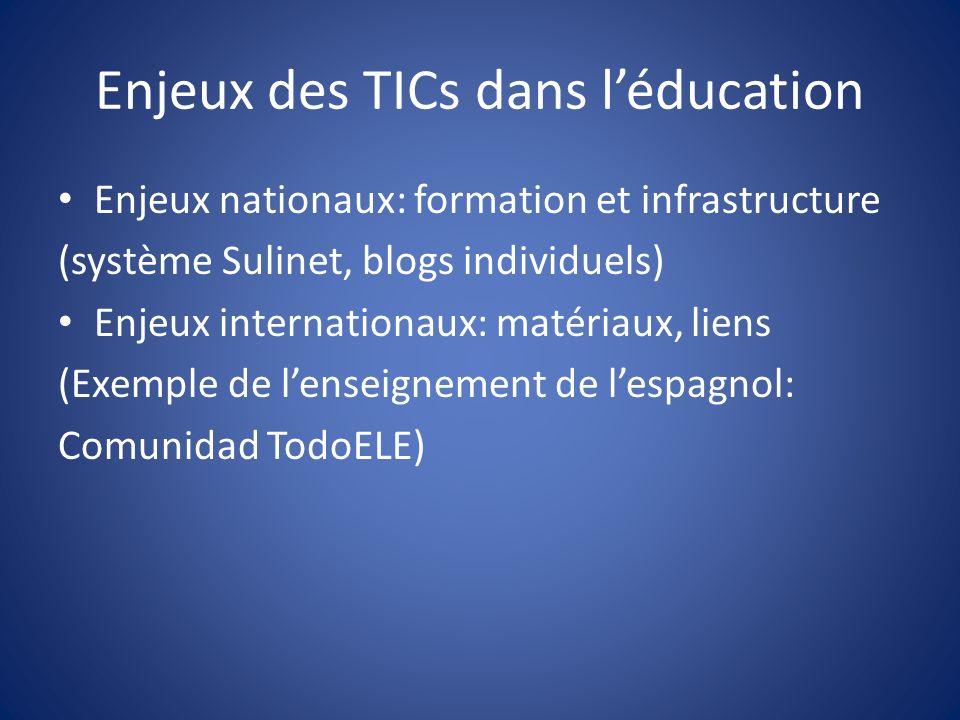 Enjeux des TICs dans léducation Enjeux nationaux: formation et infrastructure (système Sulinet, blogs individuels) Enjeux internationaux: matériaux, liens (Exemple de lenseignement de lespagnol: Comunidad TodoELE)