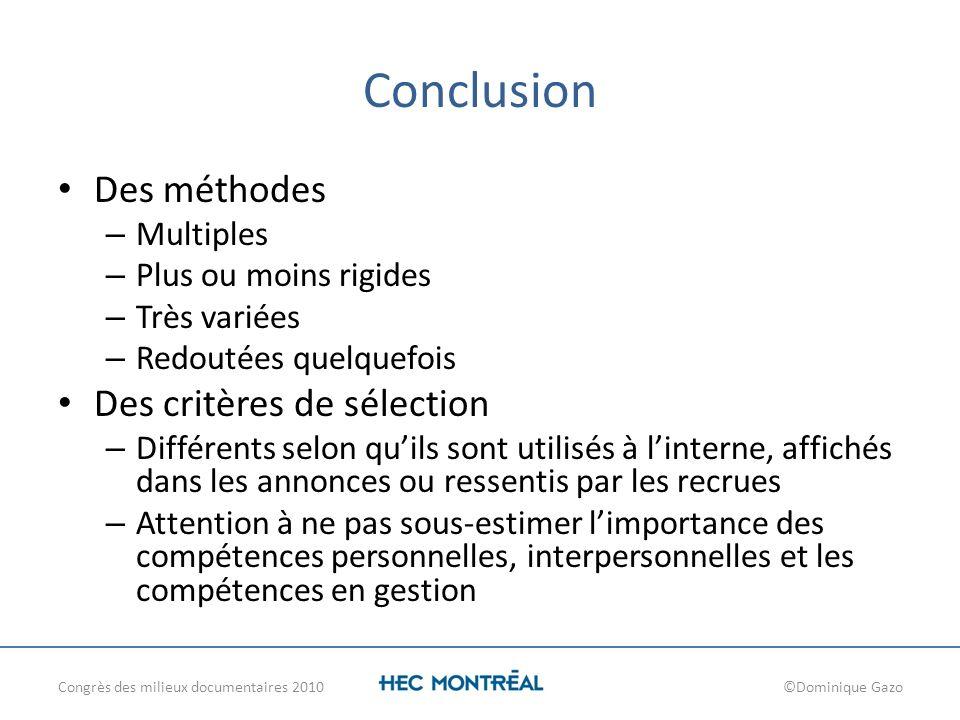 Conclusion Des méthodes – Multiples – Plus ou moins rigides – Très variées – Redoutées quelquefois Des critères de sélection – Différents selon quils