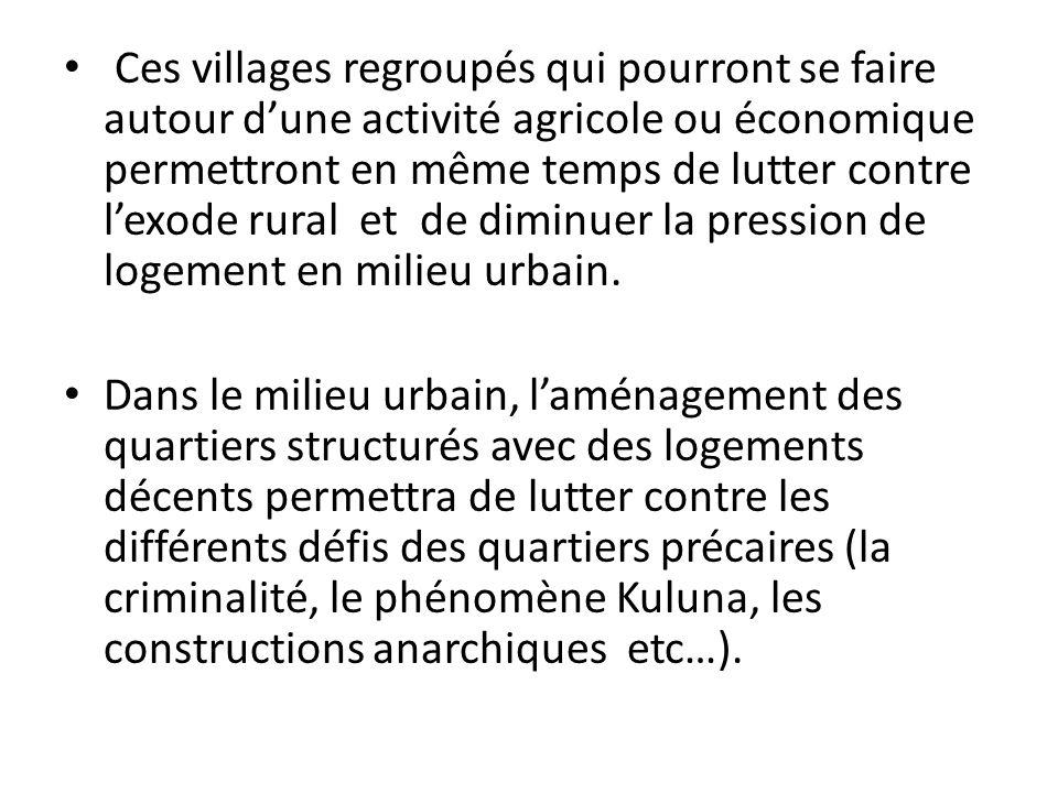 Ces villages regroupés qui pourront se faire autour dune activité agricole ou économique permettront en même temps de lutter contre lexode rural et de