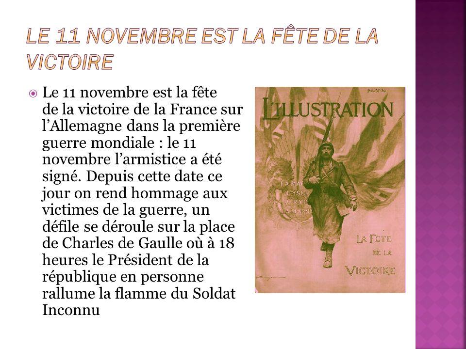 Le 11 novembre est la fête de la victoire de la France sur lAllemagne dans la première guerre mondiale : le 11 novembre larmistice a été signé. Depuis