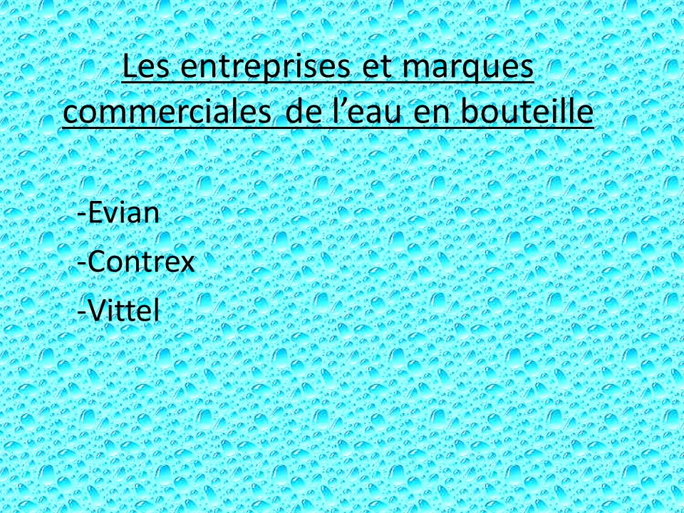 Consommation sur le marché de leau CONSOMMATION DE LEAU EN BOUTEILLE - Il s est écoulé à 5,5 milliards de litres en France en 2010 et l an dernier on a constaté une hausse de 2,8%...