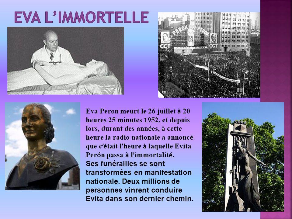 Eva Peron meurt le 26 juillet à 20 heures 25 minutes 1952, et depuis lors, durant des ann é es, à cette heure la radio nationale a annonc é que c é tait l heure à laquelle Evita Per ó n passa à l immortalit é.