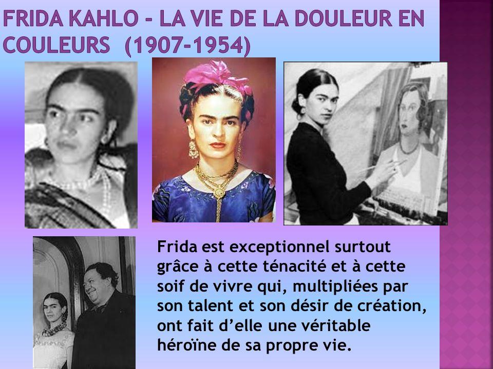 Frida est exceptionnel surtout grâce à cette ténacité et à cette soif de vivre qui, multipliées par son talent et son désir de création, ont fait delle une véritable héroïne de sa propre vie.