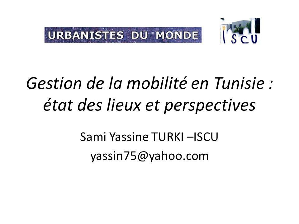 Gestion de la mobilité en Tunisie : état des lieux et perspectives Sami Yassine TURKI –ISCU yassin75@yahoo.com