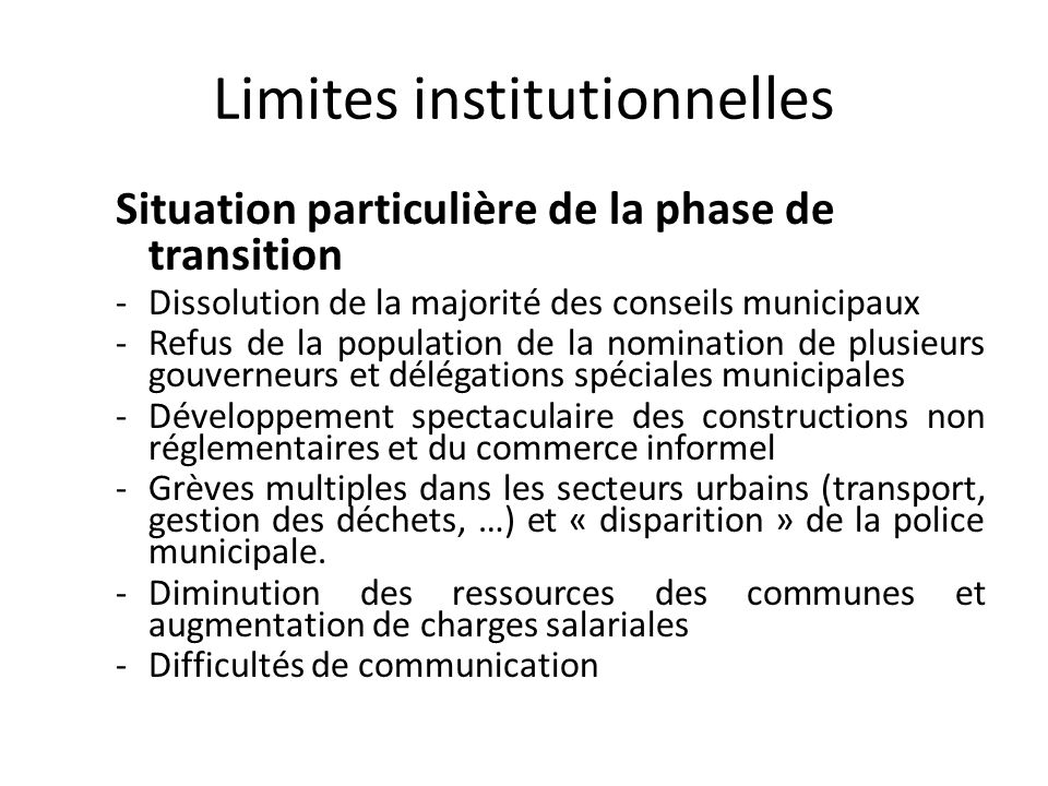 Limites institutionnelles Situation particulière de la phase de transition -Dissolution de la majorité des conseils municipaux -Refus de la population