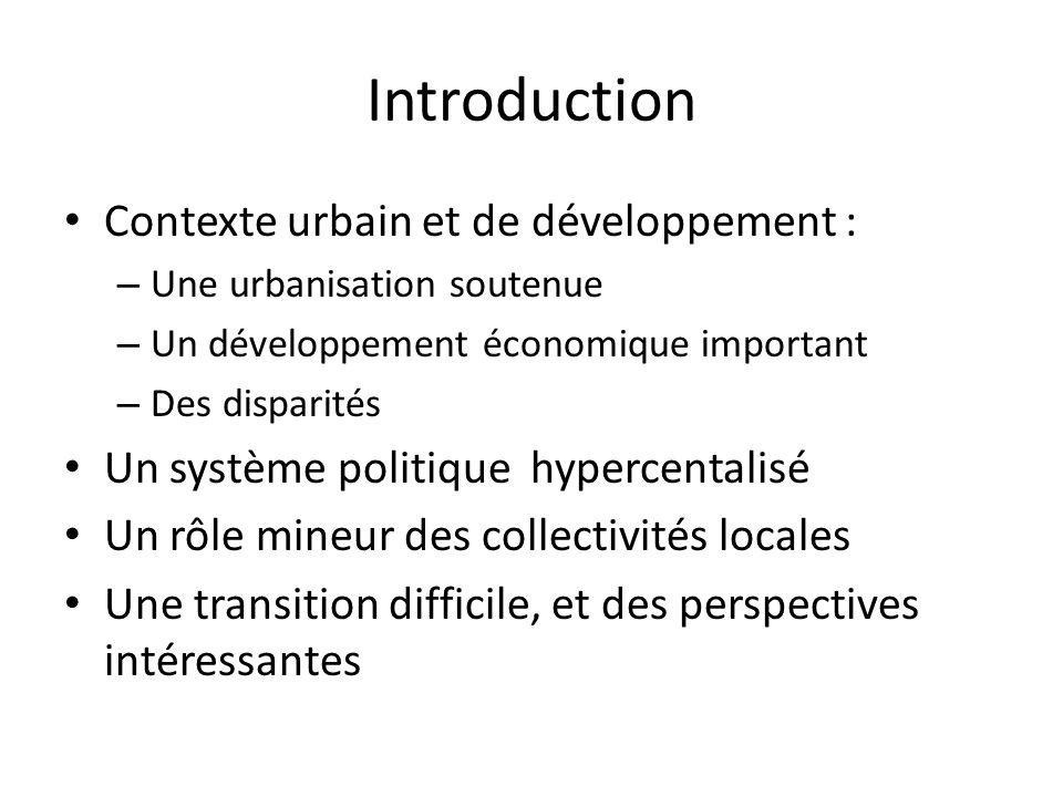 Introduction Contexte urbain et de développement : – Une urbanisation soutenue – Un développement économique important – Des disparités Un système pol
