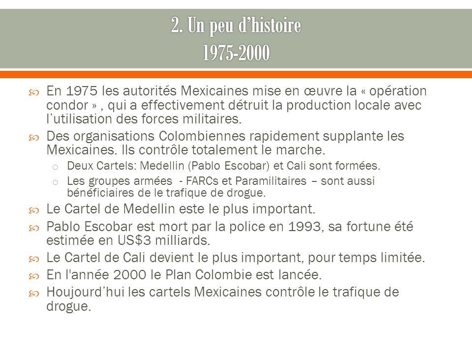En 1975 les autorités Mexicaines mise en œuvre la « opération condor », qui a effectivement détruit la production locale avec lutilisation des forces militaires.
