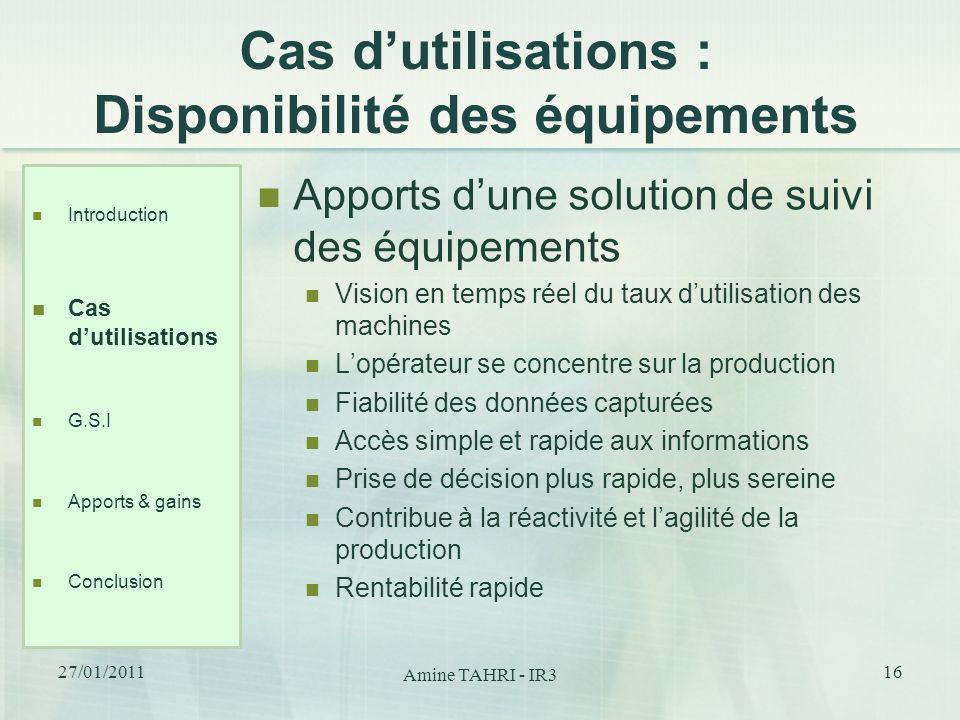 Cas dutilisations : Disponibilité des équipements Apports dune solution de suivi des équipements Vision en temps réel du taux dutilisation des machine