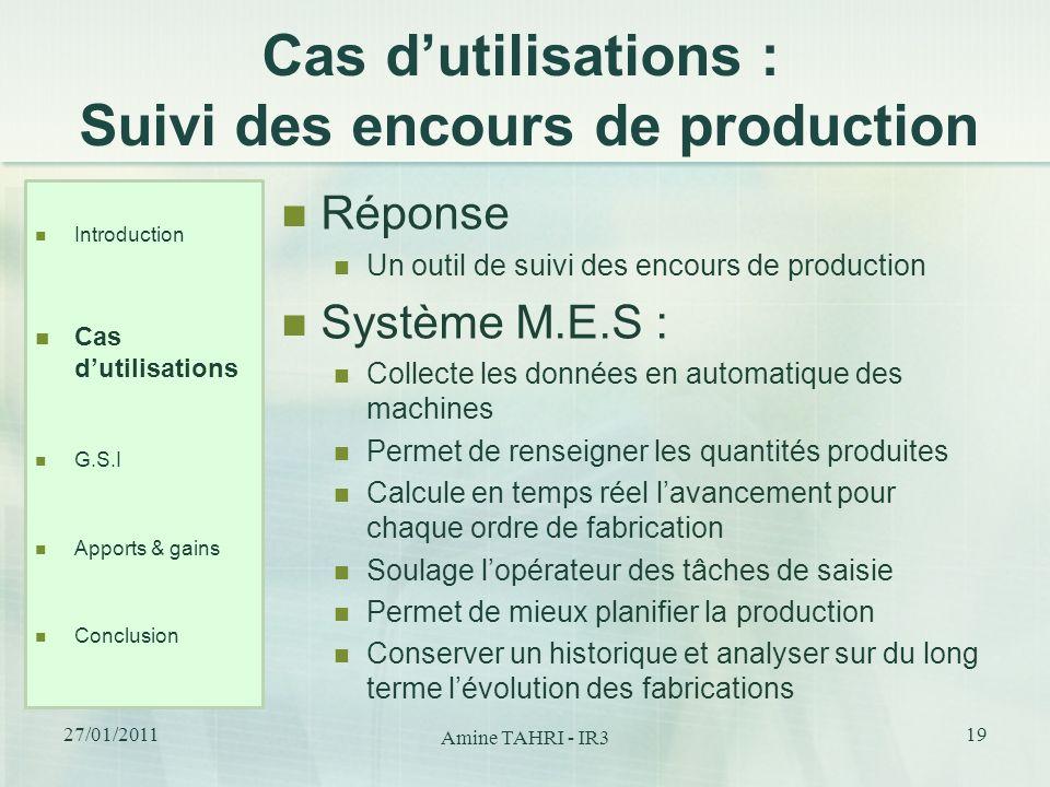 Cas dutilisations : Suivi des encours de production Réponse Un outil de suivi des encours de production Système M.E.S : Collecte les données en automa