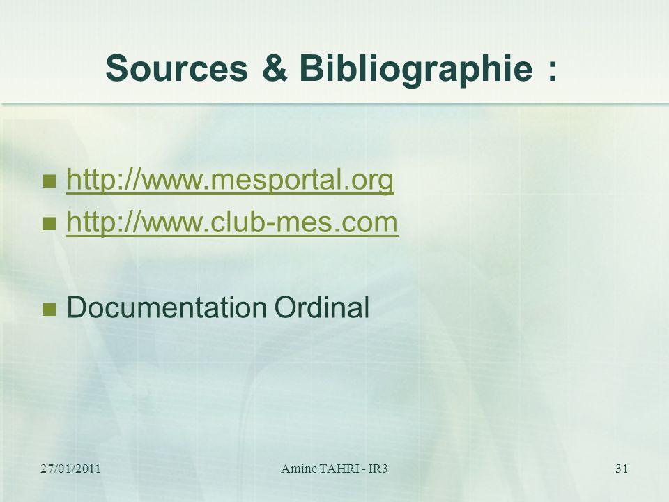Sources & Bibliographie : 31 http://www.mesportal.org http://www.club-mes.com Documentation Ordinal 27/01/2011Amine TAHRI - IR3