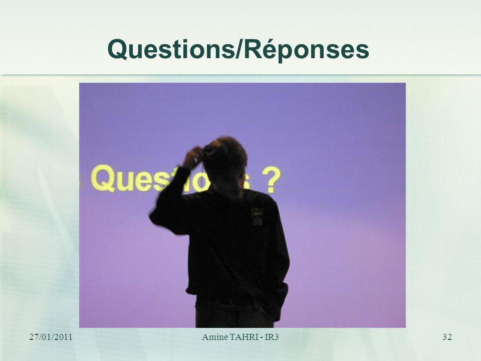 Questions/Réponses 32 27/01/2011Amine TAHRI - IR3