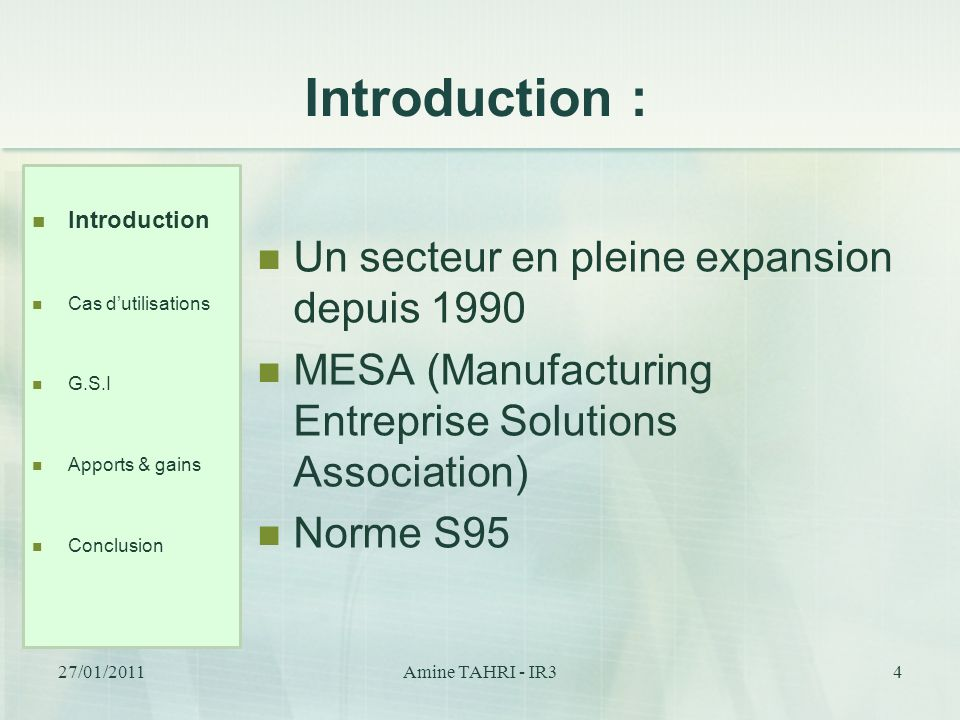 Introduction : Un secteur en pleine expansion depuis 1990 MESA (Manufacturing Entreprise Solutions Association) Norme S95 Introduction Cas dutilisatio