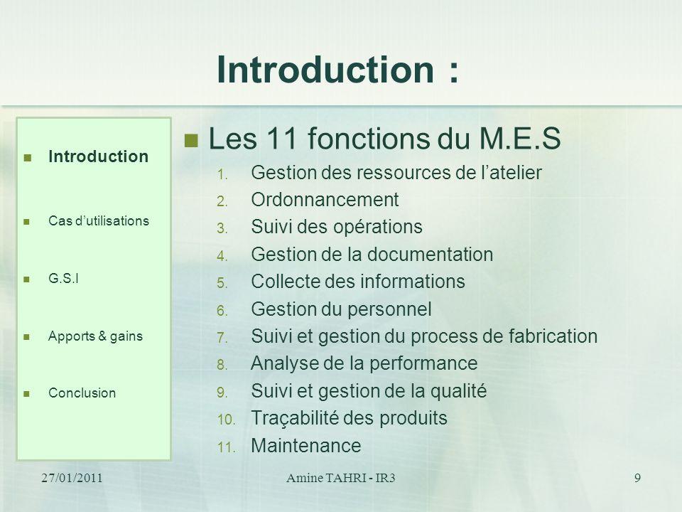 Introduction : Les 11 fonctions du M.E.S 1. Gestion des ressources de latelier 2. Ordonnancement 3. Suivi des opérations 4. Gestion de la documentatio