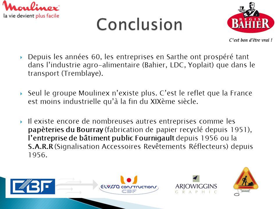 Depuis les années 60, les entreprises en Sarthe ont prospéré tant dans lindustrie agro-alimentaire (Bahier, LDC, Yoplait) que dans le transport (Tremb