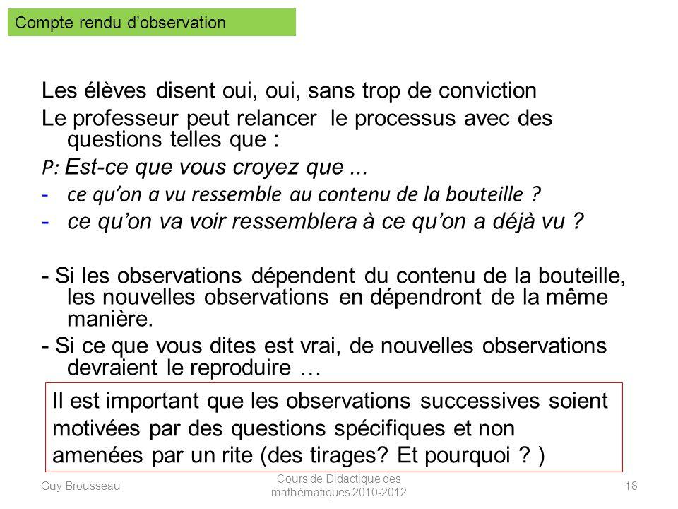 Les élèves disent oui, oui, sans trop de conviction Le professeur peut relancer le processus avec des questions telles que : P: Est-ce que vous croyez