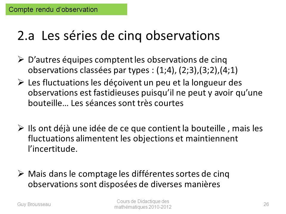 2.a Les séries de cinq observations Dautres équipes comptent les observations de cinq observations classées par types : (1;4), (2;3),(3;2),(4;1) Les f