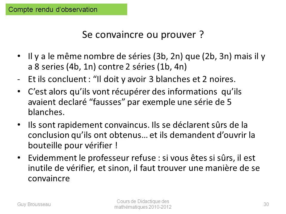 Se convaincre ou prouver ? Il y a le même nombre de séries (3b, 2n) que (2b, 3n) mais il y a 8 series (4b, 1n) contre 2 séries (1b, 4n) -Et ils conclu