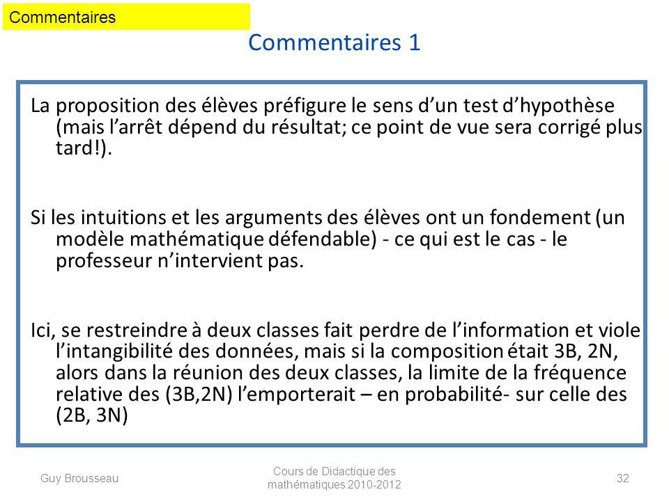 Commentaires 1 La proposition des élèves préfigure le sens dun test dhypothèse (mais larrêt dépend du résultat; ce point de vue sera corrigé plus tard