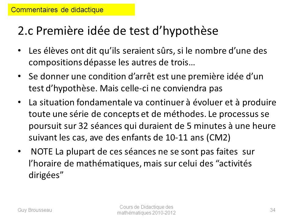 2.c Première idée de test dhypothèse Les élèves ont dit quils seraient sûrs, si le nombre dune des compositions dépasse les autres de trois… Se donner