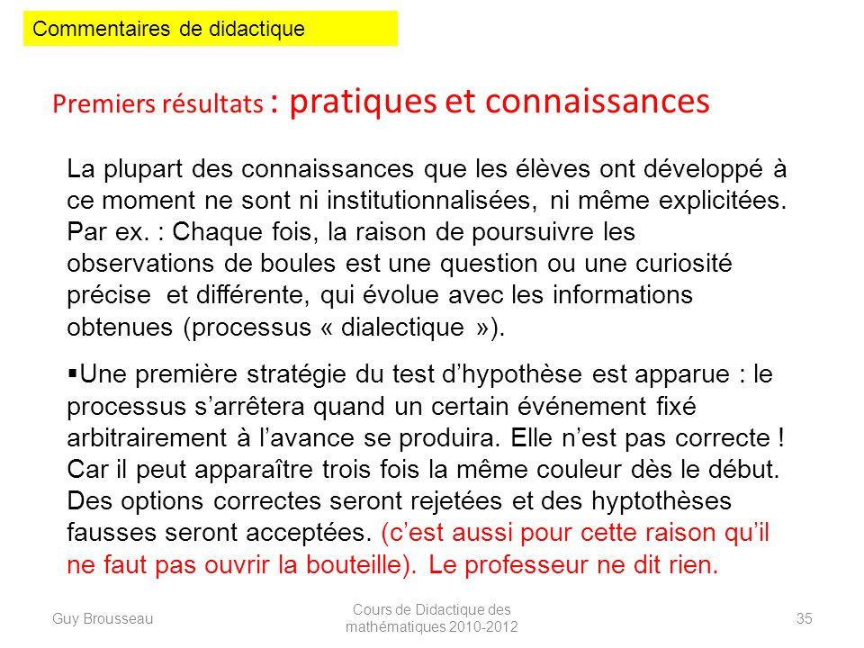 Premiers résultats : pratiques et connaissances Guy Brousseau Cours de Didactique des mathématiques 2010-2012 35 La plupart des connaissances que les