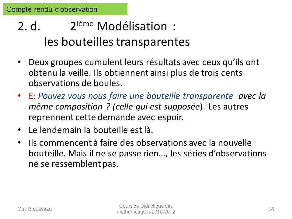 2. d. 2 ième Modélisation : les bouteilles transparentes Deux groupes cumulent leurs résultats avec ceux quils ont obtenu la veille. Ils obtiennent ai