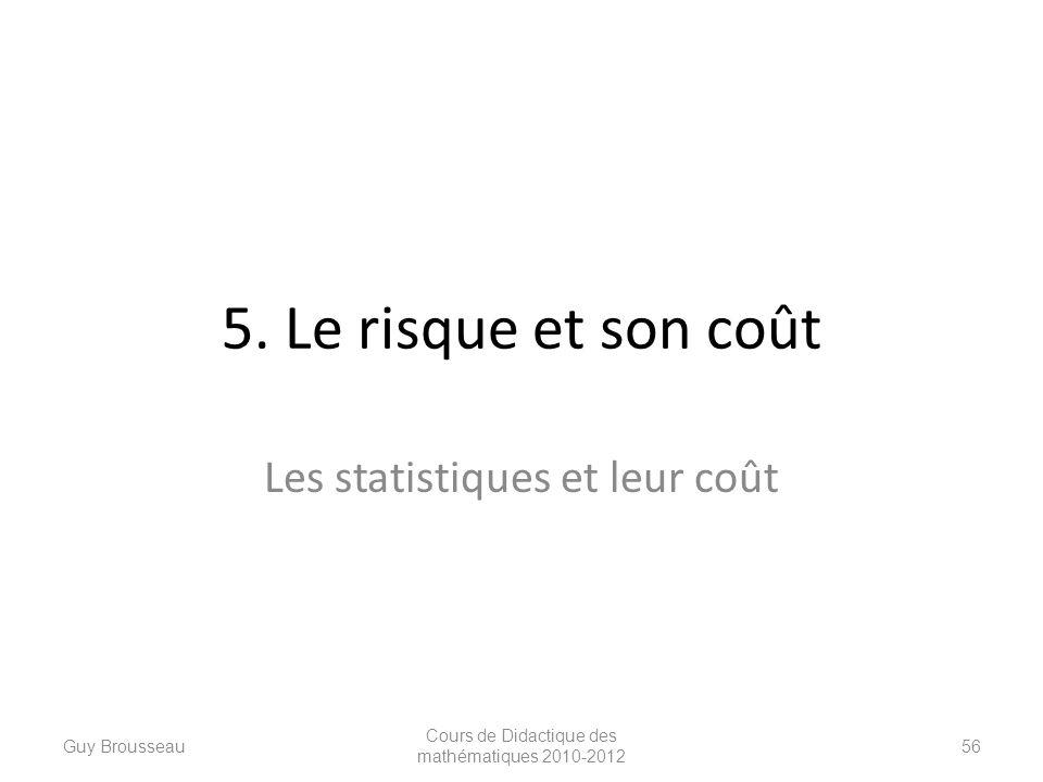 5. Le risque et son coût Les statistiques et leur coût Guy Brousseau Cours de Didactique des mathématiques 2010-2012 56
