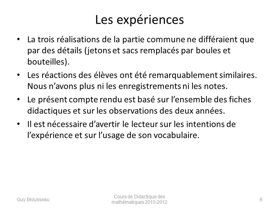 Les expériences La trois réalisations de la partie commune ne différaient que par des détails (jetons et sacs remplacés par boules et bouteilles). Les