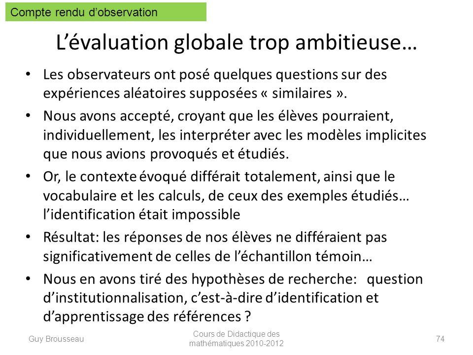 Lévaluation globale trop ambitieuse… Les observateurs ont posé quelques questions sur des expériences aléatoires supposées « similaires ». Nous avons