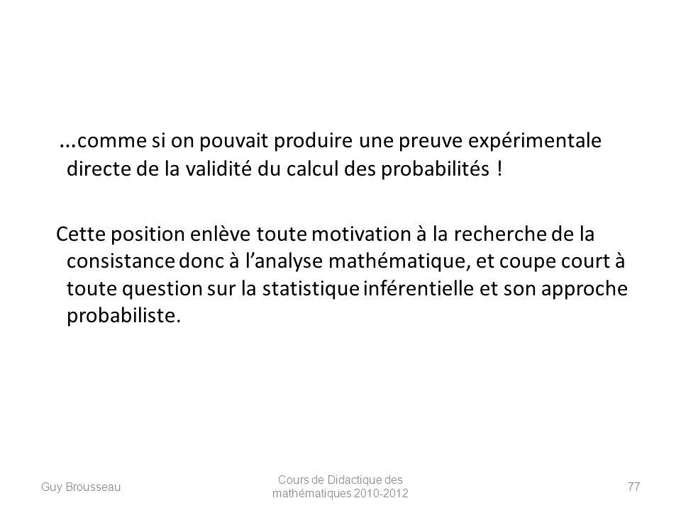 … comme si on pouvait produire une preuve expérimentale directe de la validité du calcul des probabilités ! Cette position enlève toute motivation à l