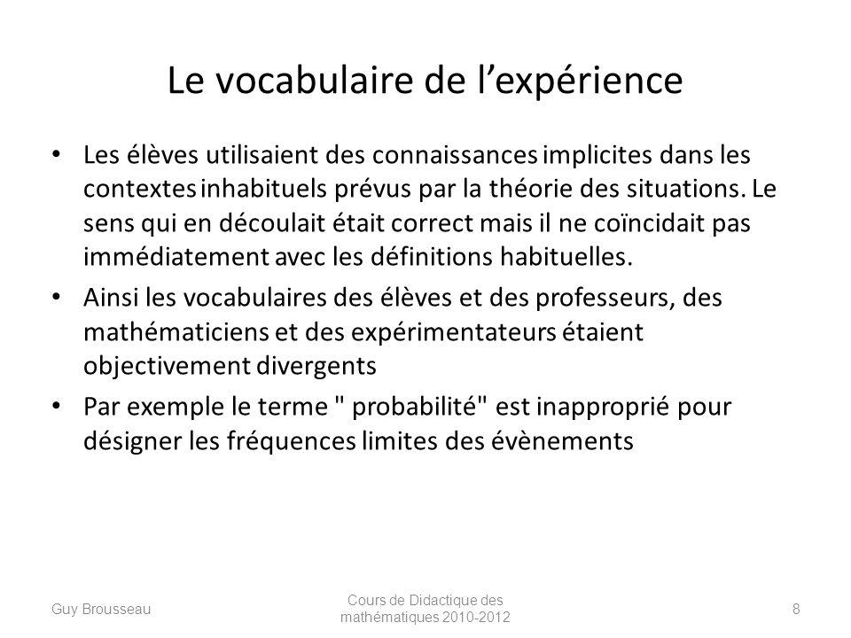 Le vocabulaire de lexpérience Les élèves utilisaient des connaissances implicites dans les contextes inhabituels prévus par la théorie des situations.