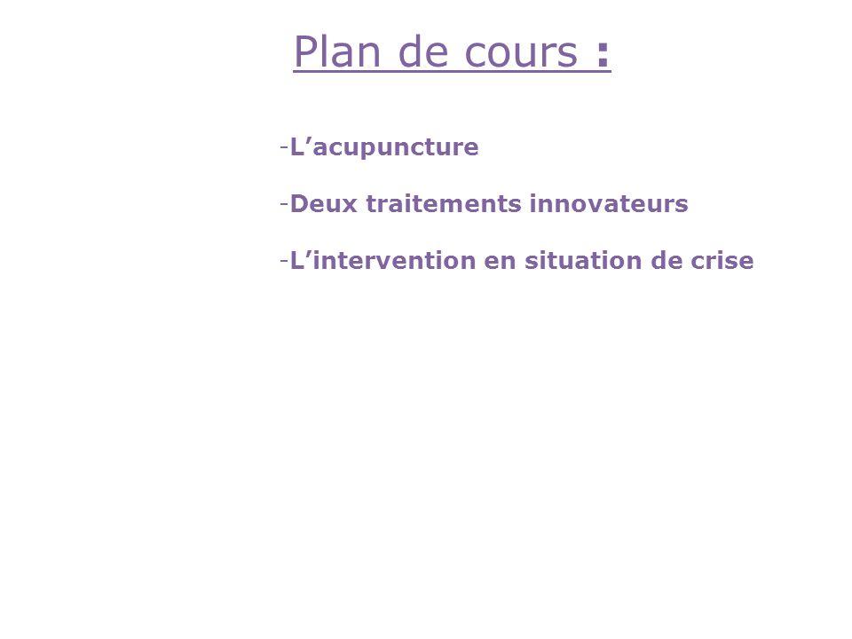 Plan de cours : -Lacupuncture -Deux traitements innovateurs -Lintervention en situation de crise