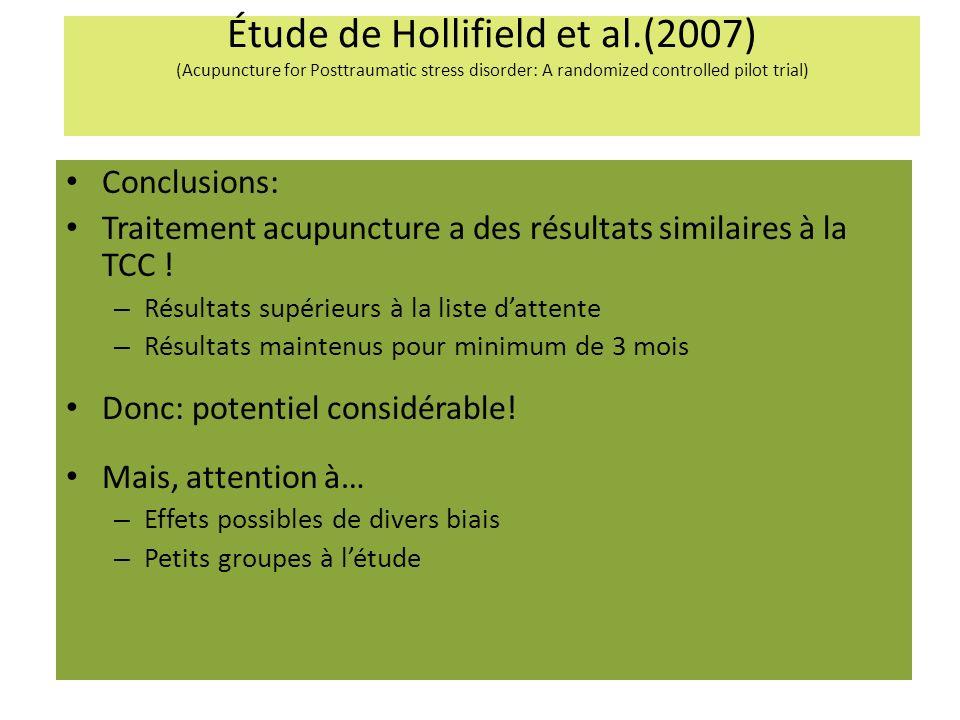 Étude de Hollifield et al.(2007) (Acupuncture for Posttraumatic stress disorder: A randomized controlled pilot trial) Conclusions: Traitement acupuncture a des résultats similaires à la TCC .
