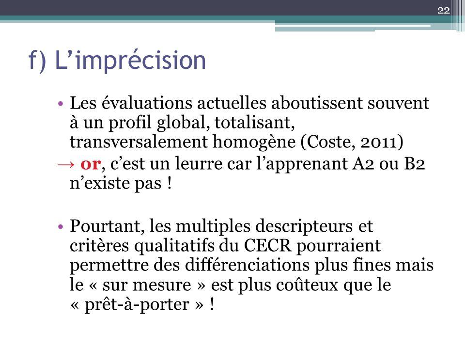 f) Limprécision Les évaluations actuelles aboutissent souvent à un profil global, totalisant, transversalement homogène (Coste, 2011) or, cest un leur