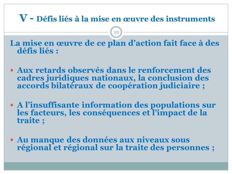 V - Défis liés à la mise en œuvre des instruments La mise en œuvre de ce plan daction fait face à des défis liés : Aux retards observés dans le renfor