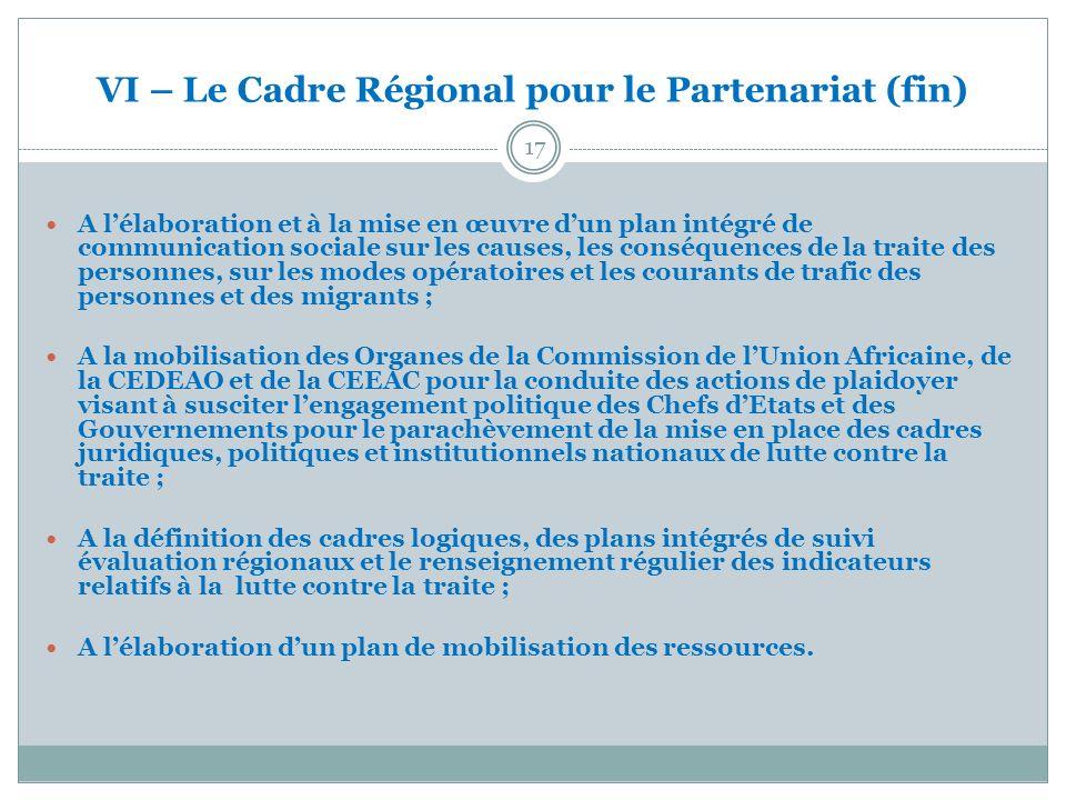 VI – Le Cadre Régional pour le Partenariat (fin) 17 A lélaboration et à la mise en œuvre dun plan intégré de communication sociale sur les causes, les
