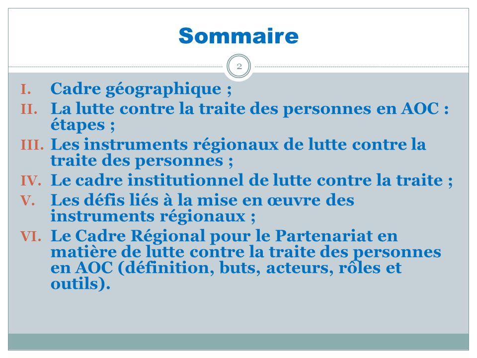 Sommaire 2 I. Cadre géographique ; II. La lutte contre la traite des personnes en AOC : étapes ; III. Les instruments régionaux de lutte contre la tra