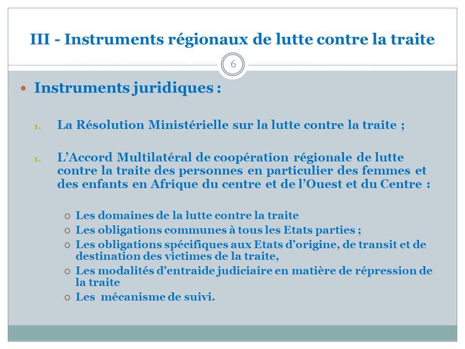 III - Instruments régionaux de lutte contre la traite Instruments juridiques : 1. La Résolution Ministérielle sur la lutte contre la traite ; 1. LAcco