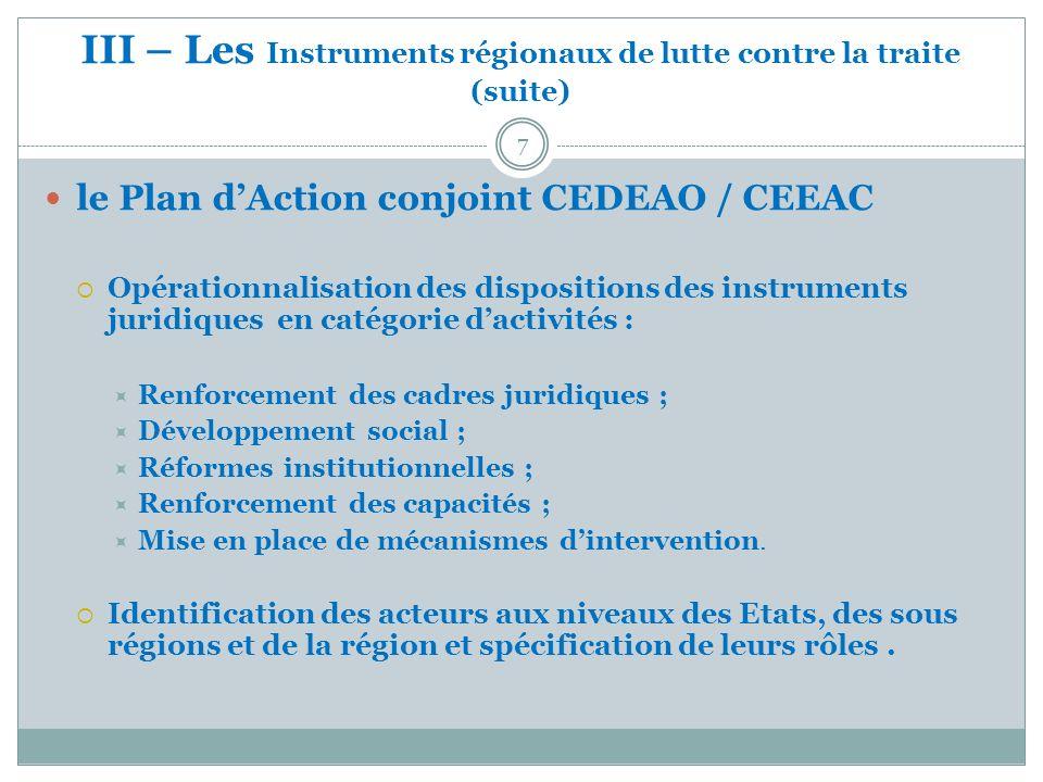III – Les Instruments régionaux de lutte contre la traite (suite) 7 le Plan dAction conjoint CEDEAO / CEEAC Opérationnalisation des dispositions des i