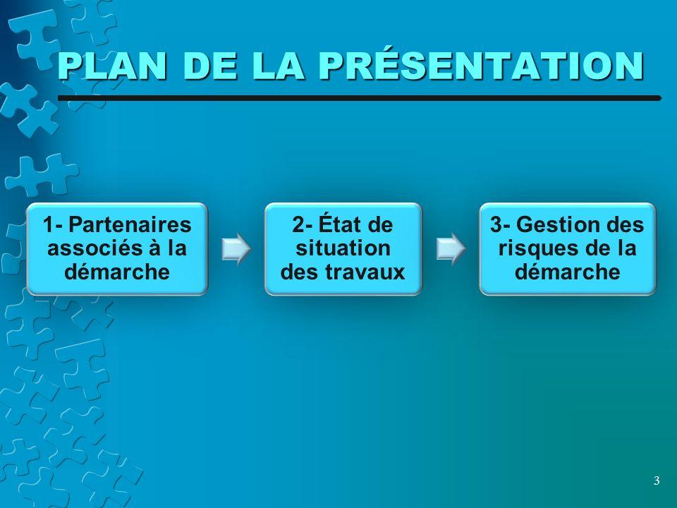 PLAN DE LA PRÉSENTATION 1- Partenaires associés à la démarche 2- État de situation des travaux 3- Gestion des risques de la démarche 3