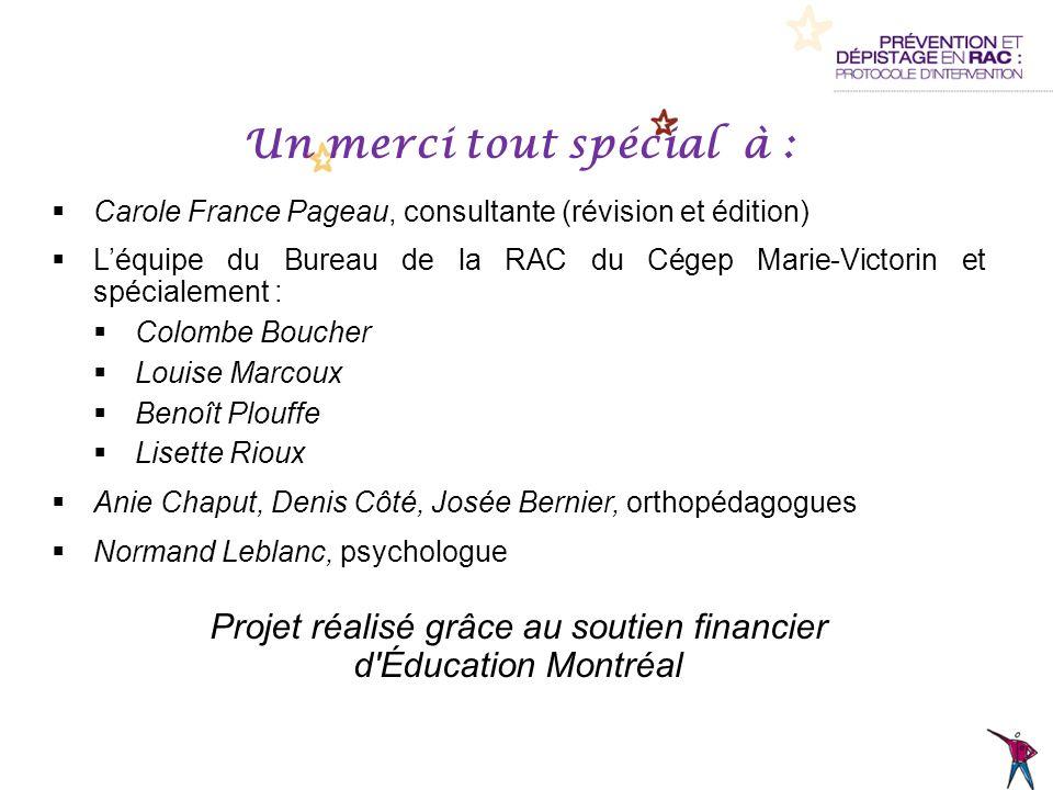 Un merci tout spécial à : Carole France Pageau, consultante (révision et édition) Léquipe du Bureau de la RAC du Cégep Marie-Victorin et spécialement