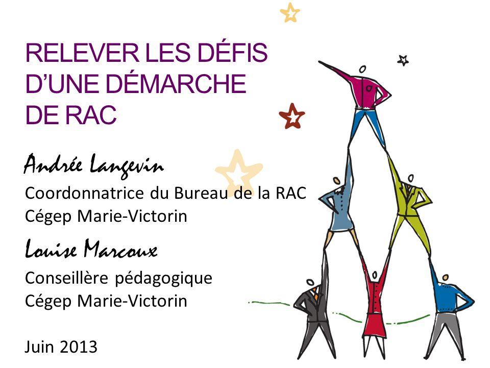 RELEVER LES DÉFIS DUNE DÉMARCHE DE RAC Andrée Langevin Coordonnatrice du Bureau de la RAC Cégep Marie-Victorin Louise Marcoux Conseillère pédagogique