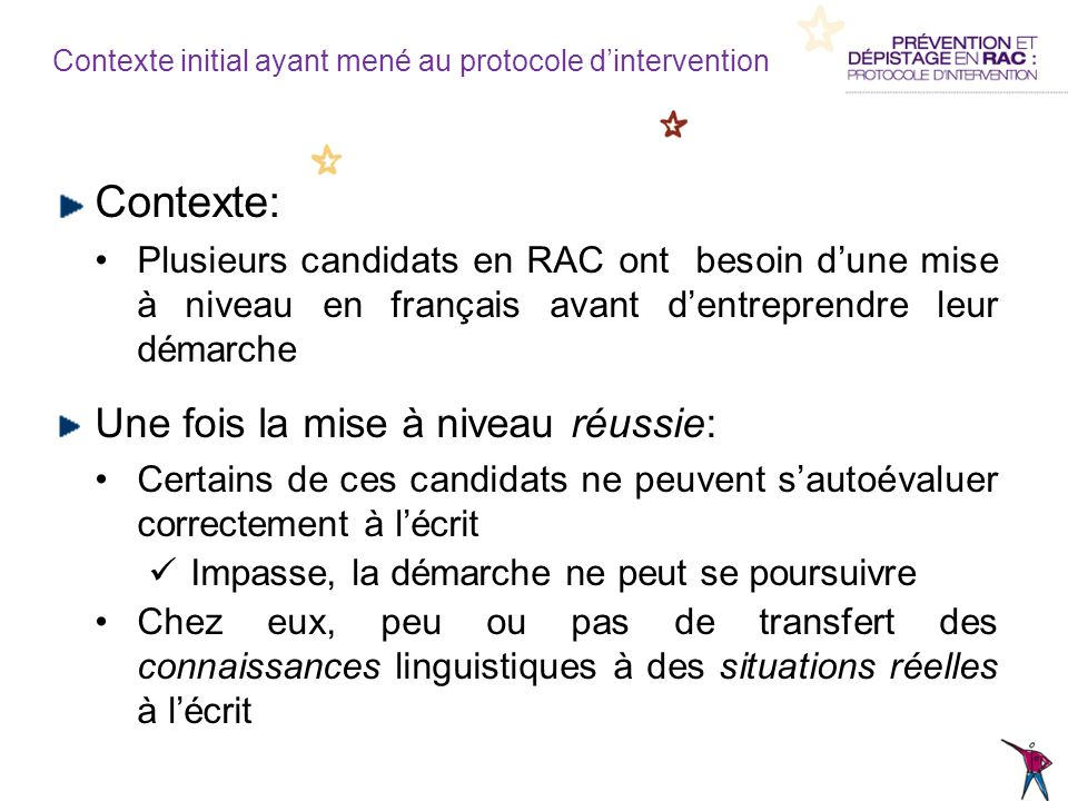 Contexte initial ayant mené au protocole dintervention Contexte: Plusieurs candidats en RAC ont besoin dune mise à niveau en français avant dentrepren