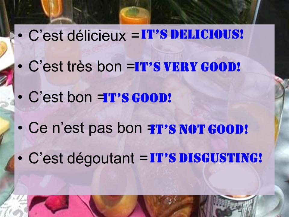 Cest délicieux = Cest très bon = Cest bon = Ce nest pas bon = Cest dégoutant = Its delicious! Its very good! Its good! Its not good! Its disgusting!