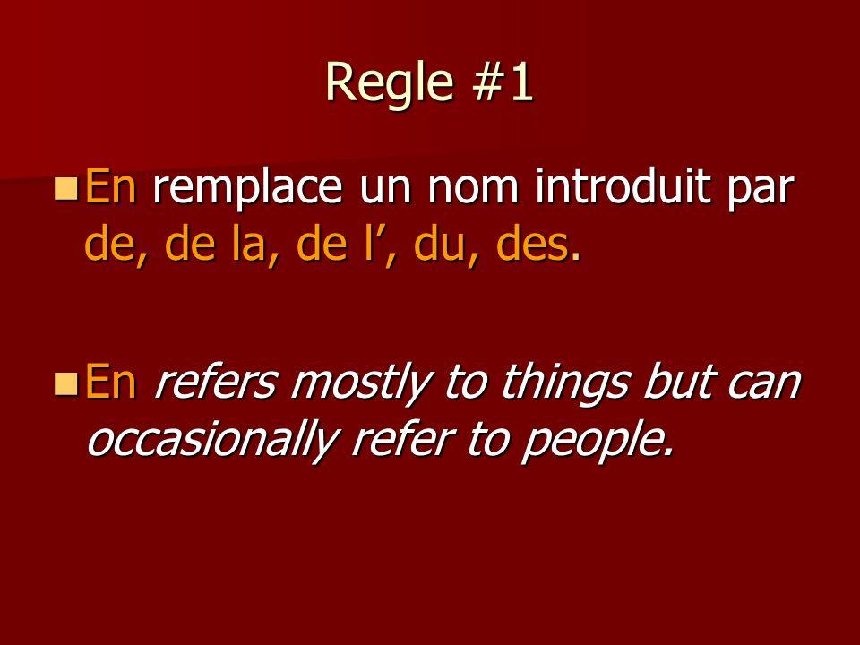 Regle #1 En remplace un nom introduit par de, de la, de l, du, des.