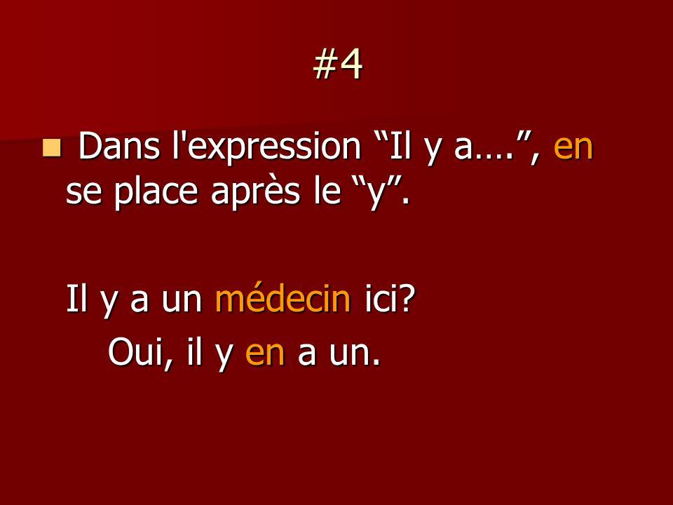 #4 Dans l expression Il y a…., en se place après le y.