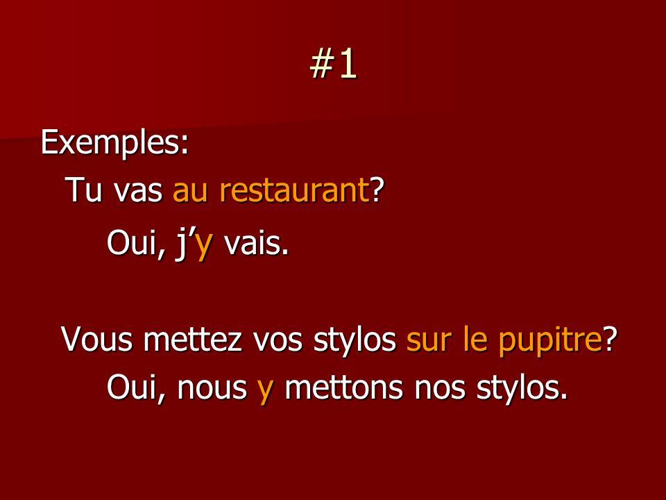 #1 Exemples: Tu vas au restaurant. Oui, jy vais. Vous mettez vos stylos sur le pupitre.