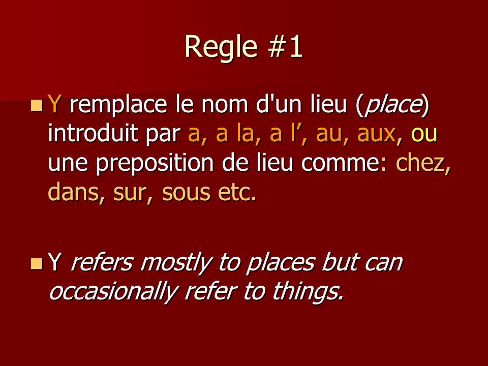 Regle #1 Y remplace le nom d un lieu (place) introduit par a, a la, a l, au, aux, ou une preposition de lieu comme: chez, dans, sur, sous etc.