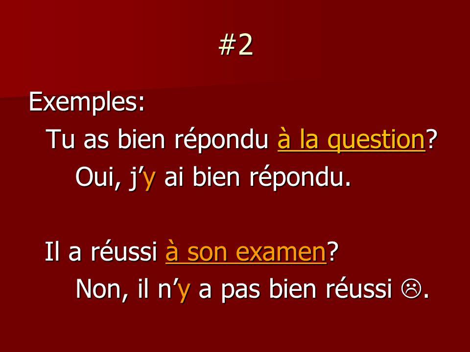 #2 Exemples: Tu as bien répondu à la question. Oui, jy ai bien répondu.