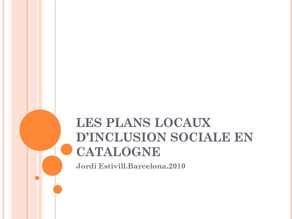 LES PLANS LOCAUX DINCLUSION SOCIALE EN CATALOGNE Jordi Estivill.Barcelona.2010